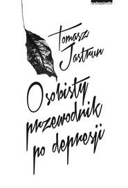 okładka Osobisty przewodnik po depresji, Książka | Tomasz Jastrun