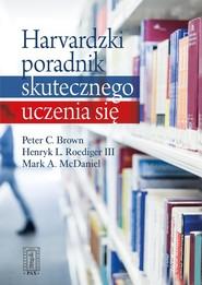 okładka Harvardzki poradnik skutecznego uczenia się, Książka | Peter C Brown, III Henry L Roediger, Mark A McDaniel