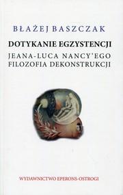 okładka Dotykanie egzystencji Jeana-Luca Nancy'ego filozofa dekonstrukcji, Książka | Baszczak Błażej