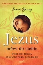 okładka Jezus mówi do ciebie W miłości Jezusa odnaleźć pokój i szczęście, Książka | Sarah  Young