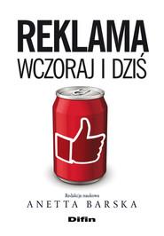 okładka Reklama wczoraj i dziś, Książka | Anetta Barska, Mariola Michałowska, Janusz Śnihur