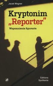 okładka Kryptonim Reporter Wspomnienia figuranta, Książka | Jacek  Wegner