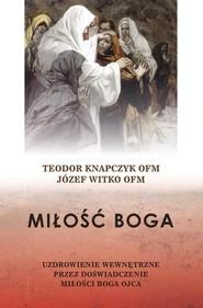 okładka Miłość Boga Uzdrowienie wewnętrzne przez doświadczenie miłości Boga Ojca, Książka | Teodor Knapczyk, Józef  Witko