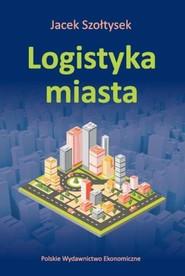 okładka Logistyka miasta, Książka | Jacek  Szołtysek