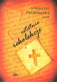 okładka Ostatnie rekolekcje, Książka | Pelanowski Augustyn
