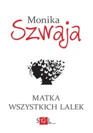 okładka Matka wszystkich lalek, Książka | Monika Szwaja