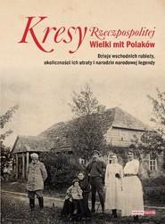 okładka Kresy Rzeczpospolitej Wielki mit Polaków, Książka  