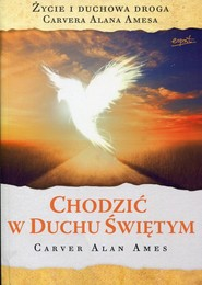 okładka Chodzić w Duchu Świętym, Książka | Carver Alan Ames