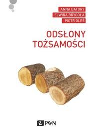 okładka Odsłony tożsamości, Książka | Elwira  Brygoła, Anna  Batory, Piotr Oleś