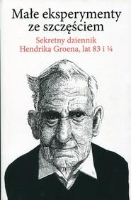 okładka Małe eksperymenty ze szczęściem Sekretny dziennik Hendrika Groena, lat 83 i 1/4, Książka | Hendrik Groen