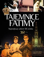 okładka Tajemnice Fatimy Największy sekret XX wieku, Książka | Grzegorz Górny, Janusz Rosikoń