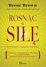 okładka Rosnąc w siłę Rozpoznanie. Zmagania. Rewolucja, Książka | Brené Brown