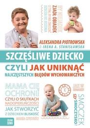 okładka Szczęśliwe dziecko, czyli jak uniknąć najczęstszych błędów wychowawczych, Książka | Aleksandra Piotrowska, Irena Stanisławska