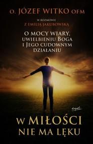 okładka W miłości nie ma lęku, Książka | Józef  Witko, Emilia  Jakubowska