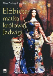 okładka Elżbieta matka królowej Jadwigi, Książka | Zerling-Konopka Alina