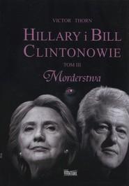 okładka Hillary i Bill Clintonowie Tom 3 Morderstwa, Książka | Thorn Victor