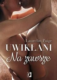 okładka Uwikłani Tom 3. Na zawsze, Książka | Laurelin Paige