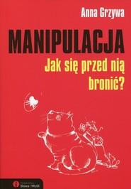 okładka Manipulacja Jak się przed nią bronić?, Książka | Anna Grzywa