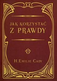 okładka Jak korzystać z prawdy, Książka | Cady H.Emilie