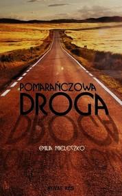 okładka Pomarańczowa droga, Książka   Emilia  Mieleszko