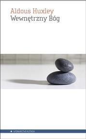 okładka Wewnętrzny Bóg Wybrane pisma o oświeceniu, Książka | Aldous Huxley