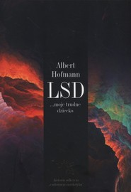 okładka LSD moje trudne dziecko, Książka   Albert Hofmann