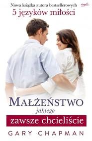 okładka Małżeństwo jakiego zawsze chcieliście, Książka | Gary Chapman
