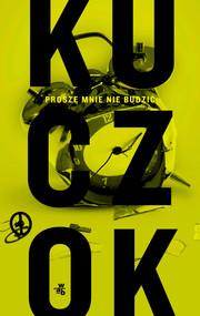 okładka Proszę mnie nie budzić, Książka | Wojciech Kuczok
