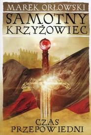 okładka Samotny krzyżowiec Tom 3 Czas przepowiedni, Książka | Marek Orłowski