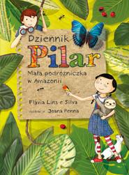 okładka Dziennik Pilar Mała podróżniczka w Amazonii., Książka | Silva Flávia Lins