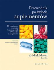 okładka Przewodnik po świecie suplementów Jak bezpiecznie wspomóc leczenie ponad 100 chorób i dolegliwości., Książka | Moyad Mark