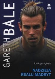 okładka Gareth Bale Nadzieja Realu Madryt, Książka | Santiago Siguero