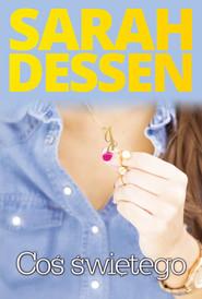 okładka Coś świętego, Książka | Sarah Dessen