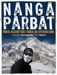 okładka Nanga Parbat Śnieg, kłamstwa i góra do wyzwolenia, Książka   Dominik Szczepański, Piotr Tomza