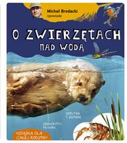 okładka Michał Brodacki opowiada o zwierzętach nad wodą, Książka   Brodacki Michał