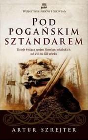 okładka Pod pogańskim sztandarem, Książka | Artur Szrejter