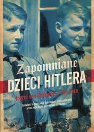 okładka Zapomniane dzieci Hitlera, Książka | Ingrid von Oelhafen, Tim Tate