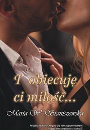 okładka I obiecuję ci miłość..., Książka | Marta W. Staniszewska
