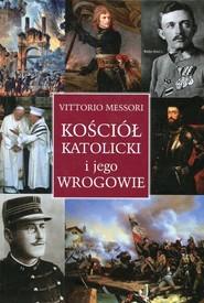 okładka Kościół katolicki i jego wrogowie Inne spojrzenie na historię i współczesność, Książka | Vittorio Messori