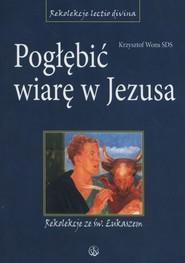 okładka Pogłębić wiarę w Jezusa Rekolekcje ze św. Łukaszem, Książka | Krzysztof Wons