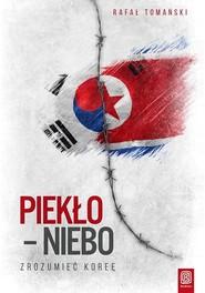 okładka Piekło niebo Zrozumieć Koreę, Książka | Tomański Rafał