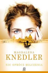 okładka Nic oprócz milczenia, Książka | Magdalena  Knedler