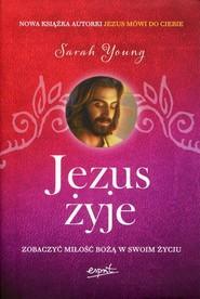 okładka Jezus żyje Zobaczyć miłość Bożą w swoim życiu, Książka | Sarah  Young