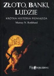 okładka Złoto banki ludzie krótka historia pieniądza, Książka | Murray N. Rothbard