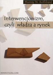 okładka Interwencjonizm czyli władza a rynek, Książka | Murray N. Rothbard