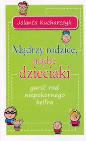 okładka Mądrzy rodzice mądre dzieciaki garść rad niepokornego belfra, Książka | Jolanta  Kucharczyk