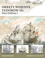 okładka Okręty wojenne Tudorów 2 Flota Elżbiety I, Książka | Angus Konstam