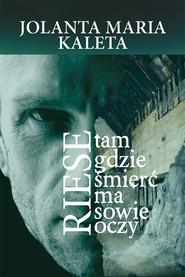 okładka Riese Tam gdzie śmierć ma sowie oczy, Książka | Jolanta Maria Kaleta