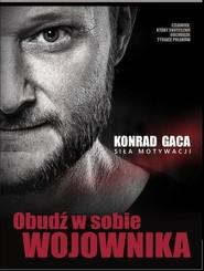 okładka Obudź w sobie wojownika Siła motywacji, Książka | Konrad Gaca