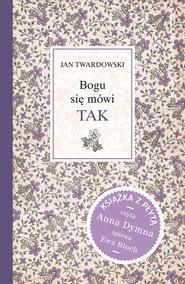okładka Bogu się mówi TAK + CD, Książka | Jan Twardowski